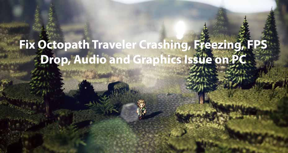 Fix Octopath Traveler Crashing, Freezing, FPS Drop, Audio and Graphics Issue on PC