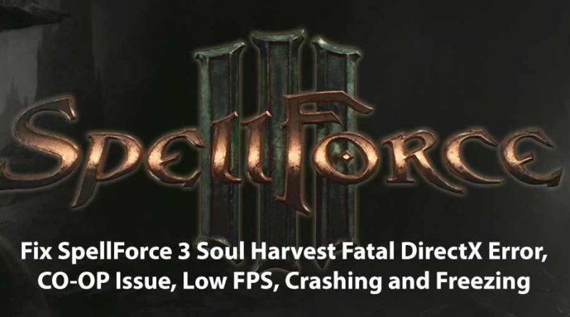 Fix SpellForce 3 Soul Harvest Fatal DirectX Error, CO-OP Issue, Low FPS, Crashing and Freezing
