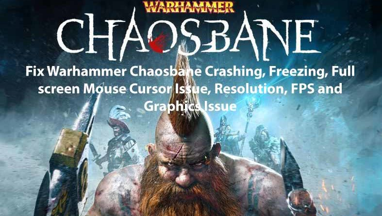 Fix Warhammer Chaosbane Crashing, Freezing, Full screen Mouse Cursor Issue, Resolution, FPS and Graphics Issue