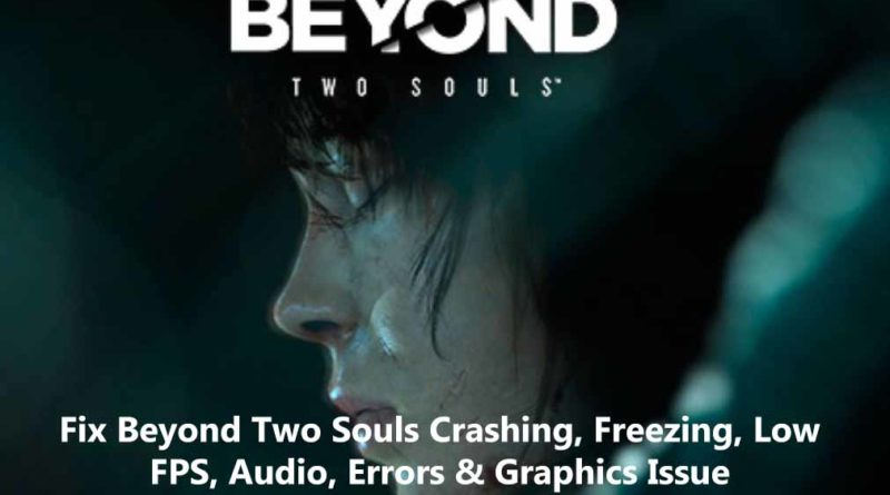 Fix Beyond Two Souls Crashing, Freezing, Low FPS, Audio, Errors & Graphics Issue