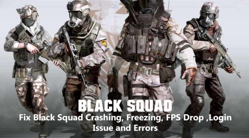 Fix Black Squad Crashing, Freezing, FPS Drop ,Login Issue and Errors