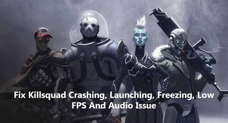 Fix Killsquad Crashing, Launching, Freezing, Low FPS And Audio Issue