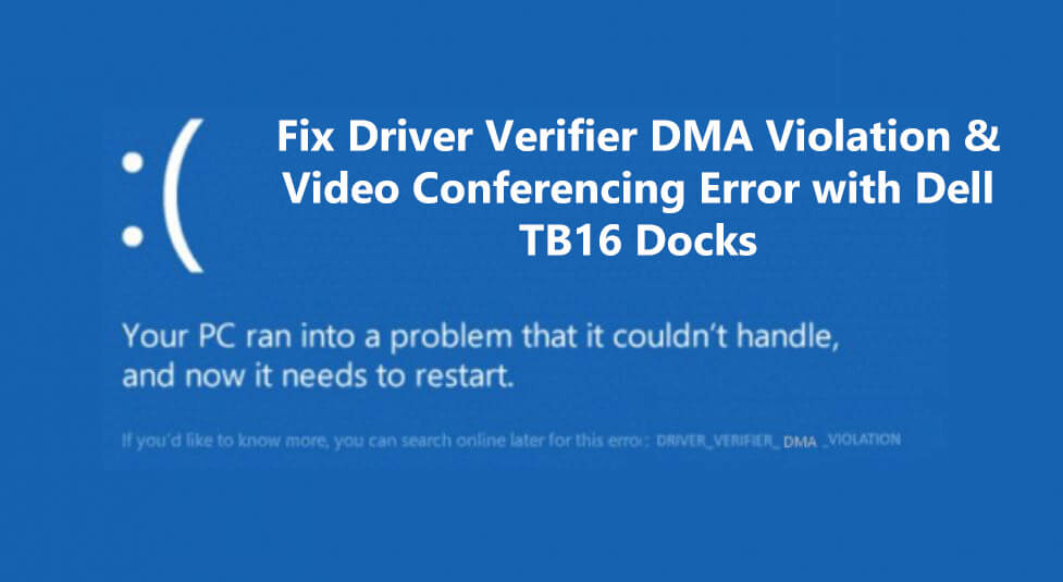 Fix Driver Verifier DMA Violation & Video Conferencing Error with Dell TB16 Docks