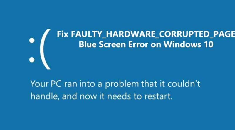 Fix FAULTY_HARDWARE_CORRUPTED_PAGE Blue Screen Error on Windows 10