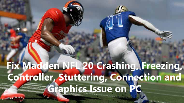 Fix Madden NFL 20 Crashing, Freezing, Controller, Stuttering, Connection and Graphics Issue on PC