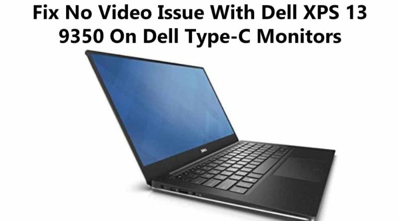 Fix No Video Issue With Dell XPS 13 9350 On Dell Type-C Monitors