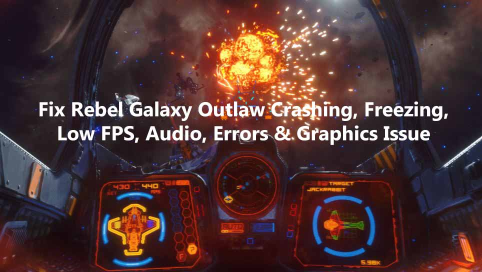Fix Rebel Galaxy Outlaw Crashing, Freezing, Low FPS, Audio, Errors & Graphics Issue