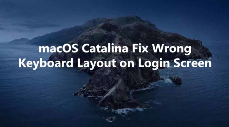 macOS Catalina Fix Wrong Keyboard Layout on Login Screen